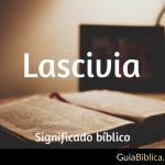 Lascivia: Significado Bíblico