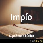 Impío: Significado Bíblico
