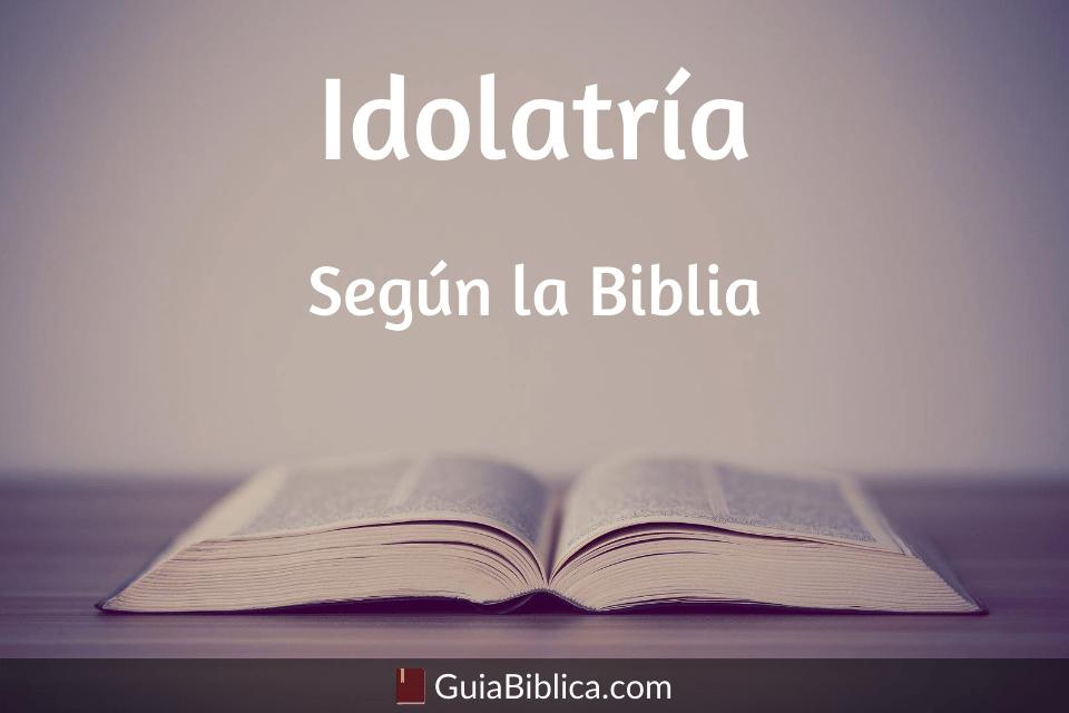 Idolatria segun la biblia